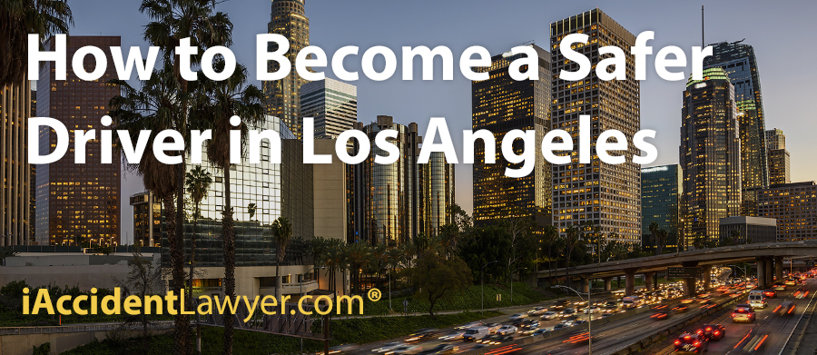 How to Become a Safer Driver in Los Angeles